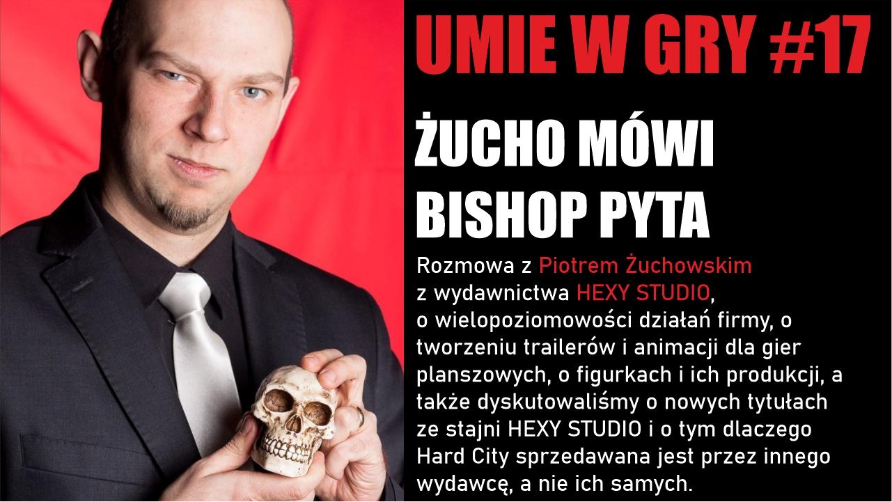 #17 UMIE W GRY PIOTR ŻUCHO ŻUCHOWSKI
